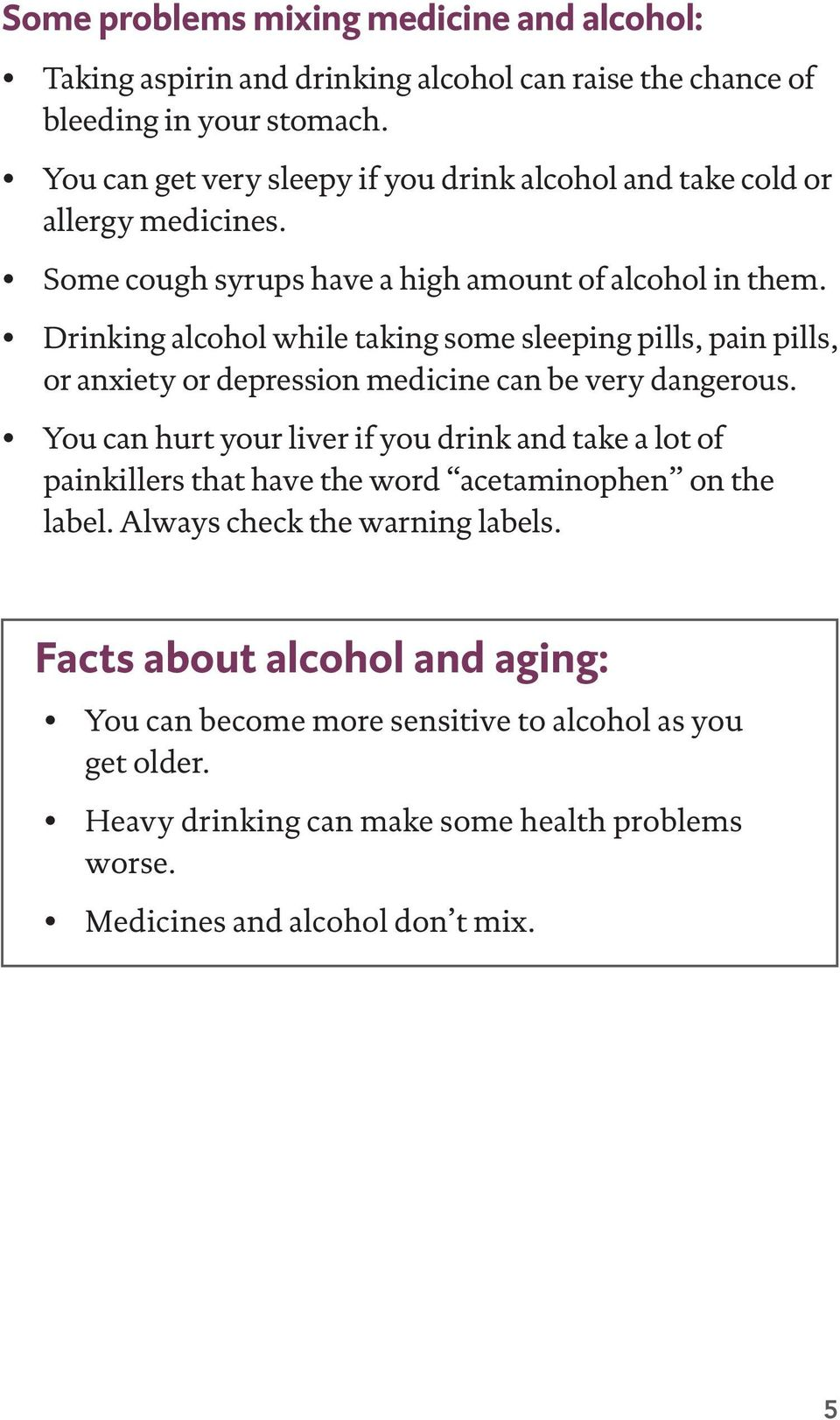 Drinking alcohol while taking some sleeping pills, pain pills, or anxiety or depression medicine can be very dangerous.
