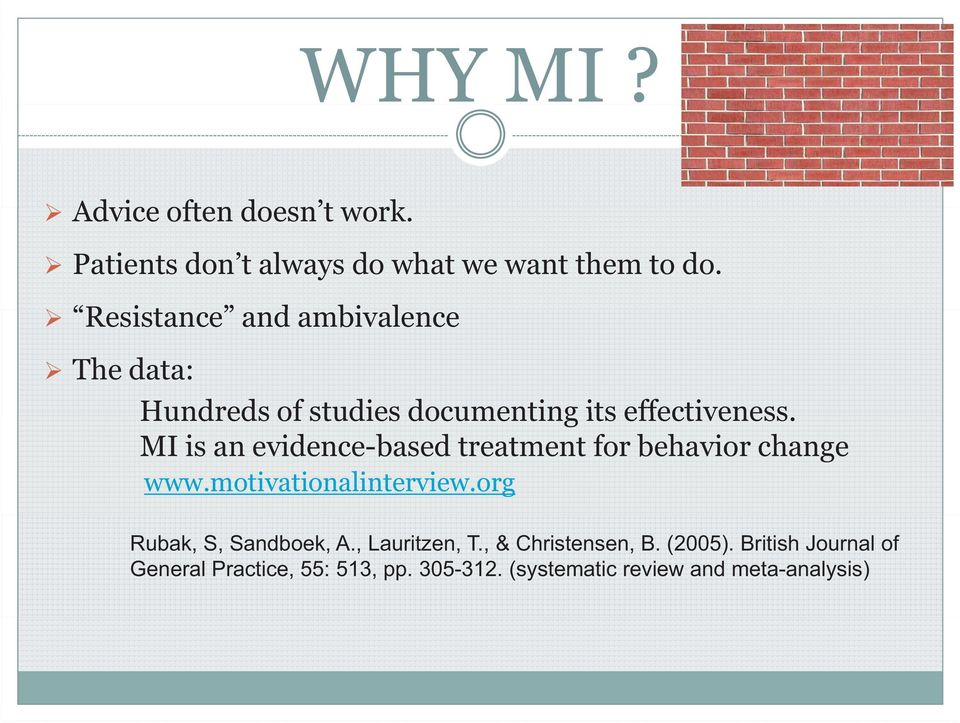 MI is an evidence-based treatment for behavior change www.motivationalinterview.
