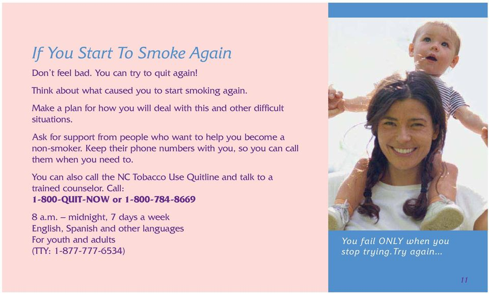 Keep their phone numbers with you, so you can call them when you need to. You can also call the NC Tobacco Use Quitline and talk to a trained counselor.