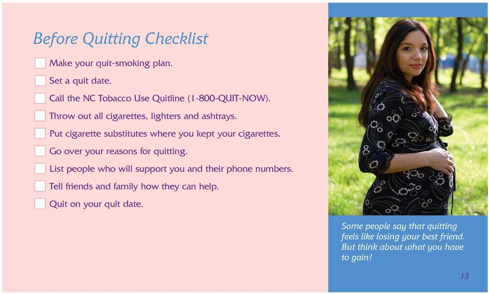 Go over your reasons for quitting. List people who will support you and their phone numbers.