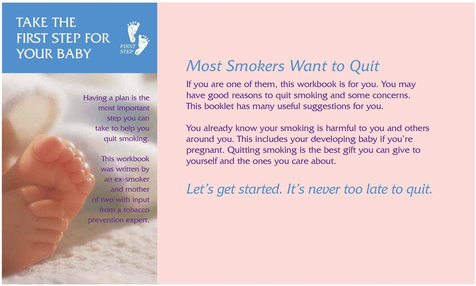 Most Smokers Want to Quit If you are one of them, this workbook is for you. You may have good reasons to quit smoking and some concerns.