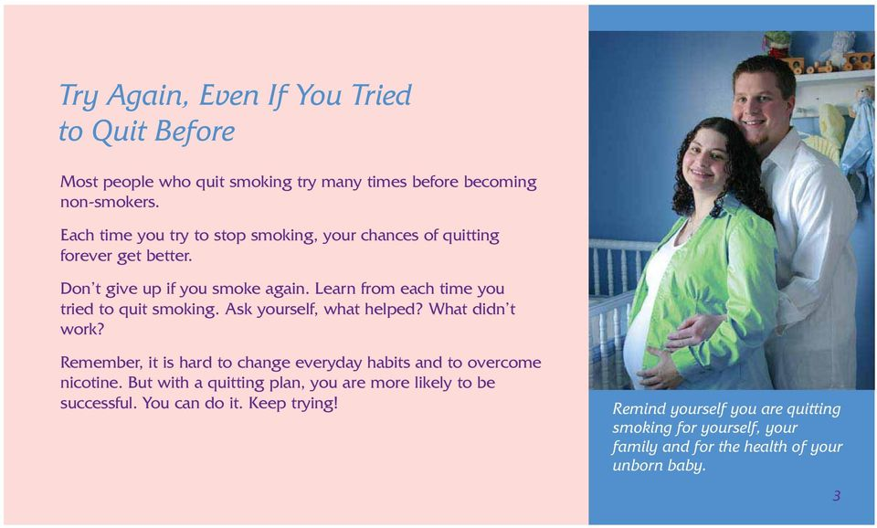 Learn from each time you tried to quit smoking. Ask yourself, what helped? What didn t work?
