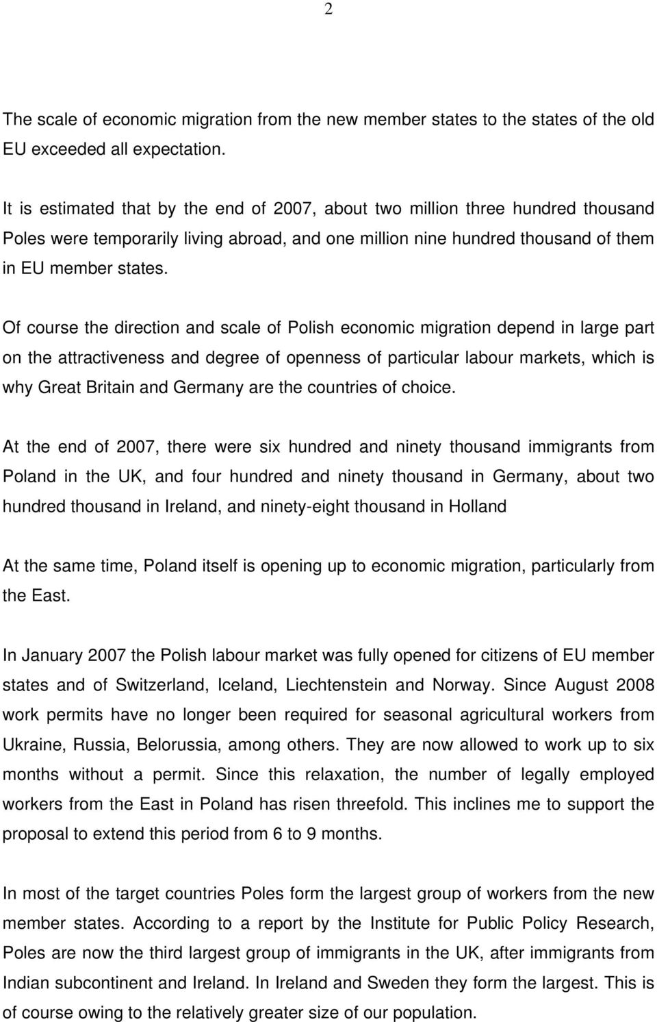 Of course the direction and scale of Polish economic migration depend in large part on the attractiveness and degree of openness of particular labour markets, which is why Great Britain and Germany