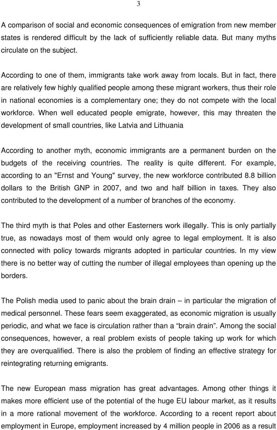 But in fact, there are relatively few highly qualified people among these migrant workers, thus their role in national economies is a complementary one; they do not compete with the local workforce.