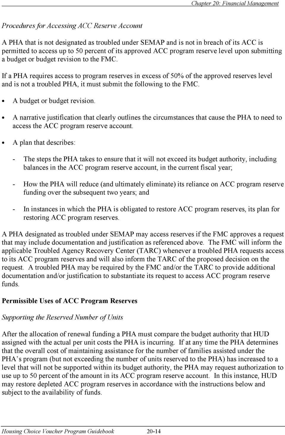 If a PHA requires access to program reserves in excess of 50% of the approved reserves level and is not a troubled PHA, it must submit the following to the FMC. A budget or budget revision.