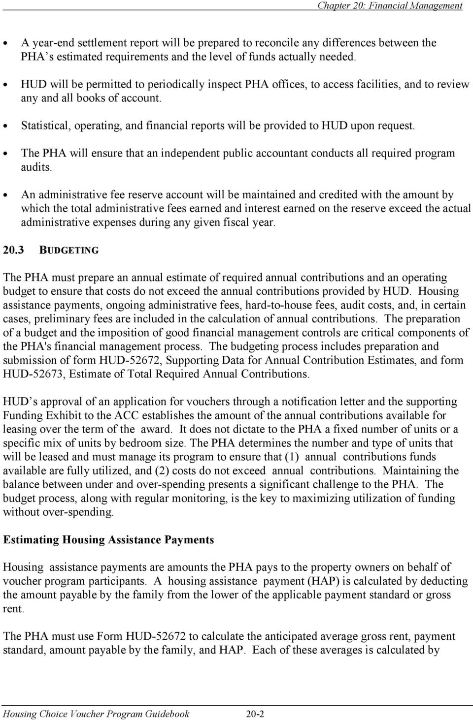 Statistical, operating, and financial reports will be provided to HUD upon request. The PHA will ensure that an independent public accountant conducts all required program audits.