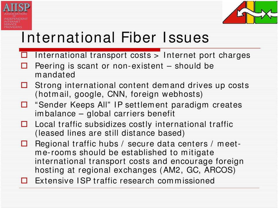traffic subsidizes costly international traffic (leased lines are still distance based) Regional traffic hubs / secure data centers / meetme-rooms should be