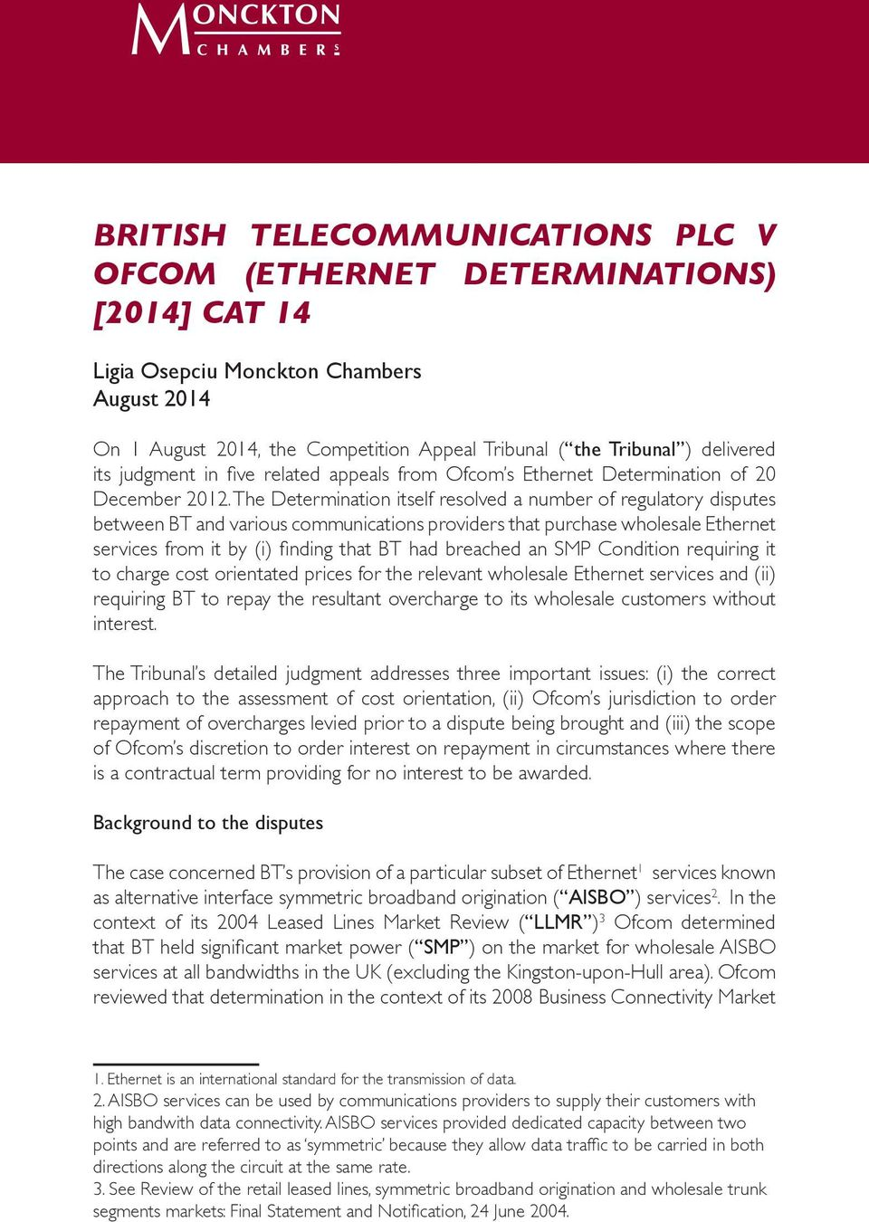The Determination itself resolved a number of regulatory disputes between BT and various communications providers that purchase wholesale Ethernet services from it by (i) finding that BT had breached