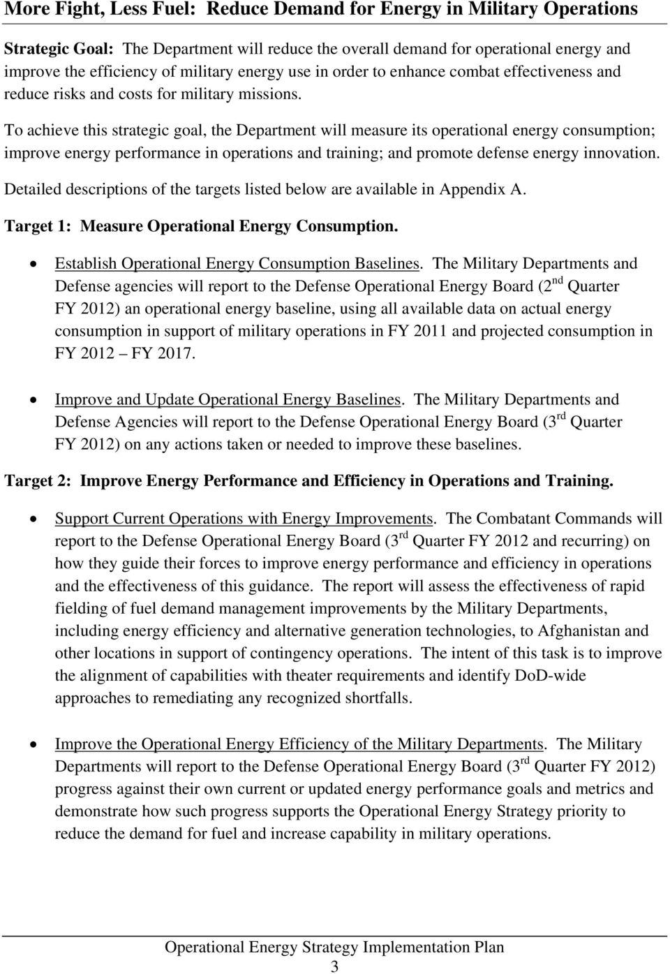 To achieve this strategic goal, the Department will measure its operational energy consumption; improve energy performance in operations and training; and promote defense energy innovation.
