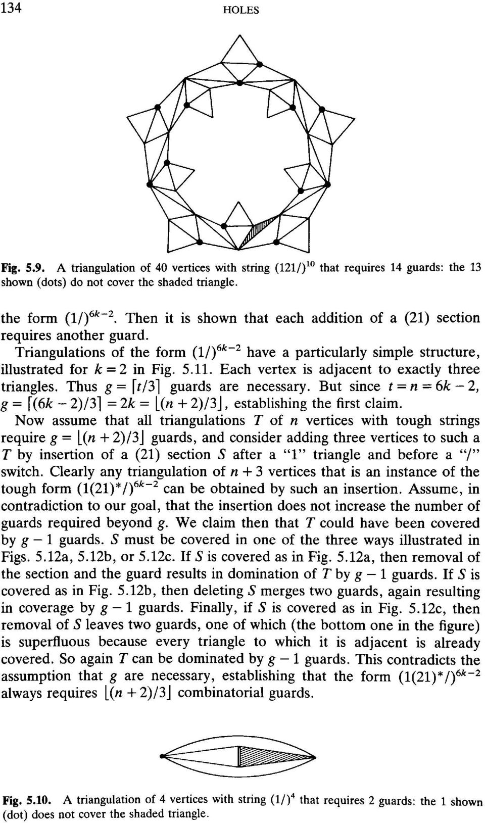 Each vertex is adjacent to exactly three triangles. Thus g = \t/3] guards are necessary. But since t = n 6k 2, g = [(6A; - 2)/3] =2k= [(n + 2)/3j, establishing the first claim.