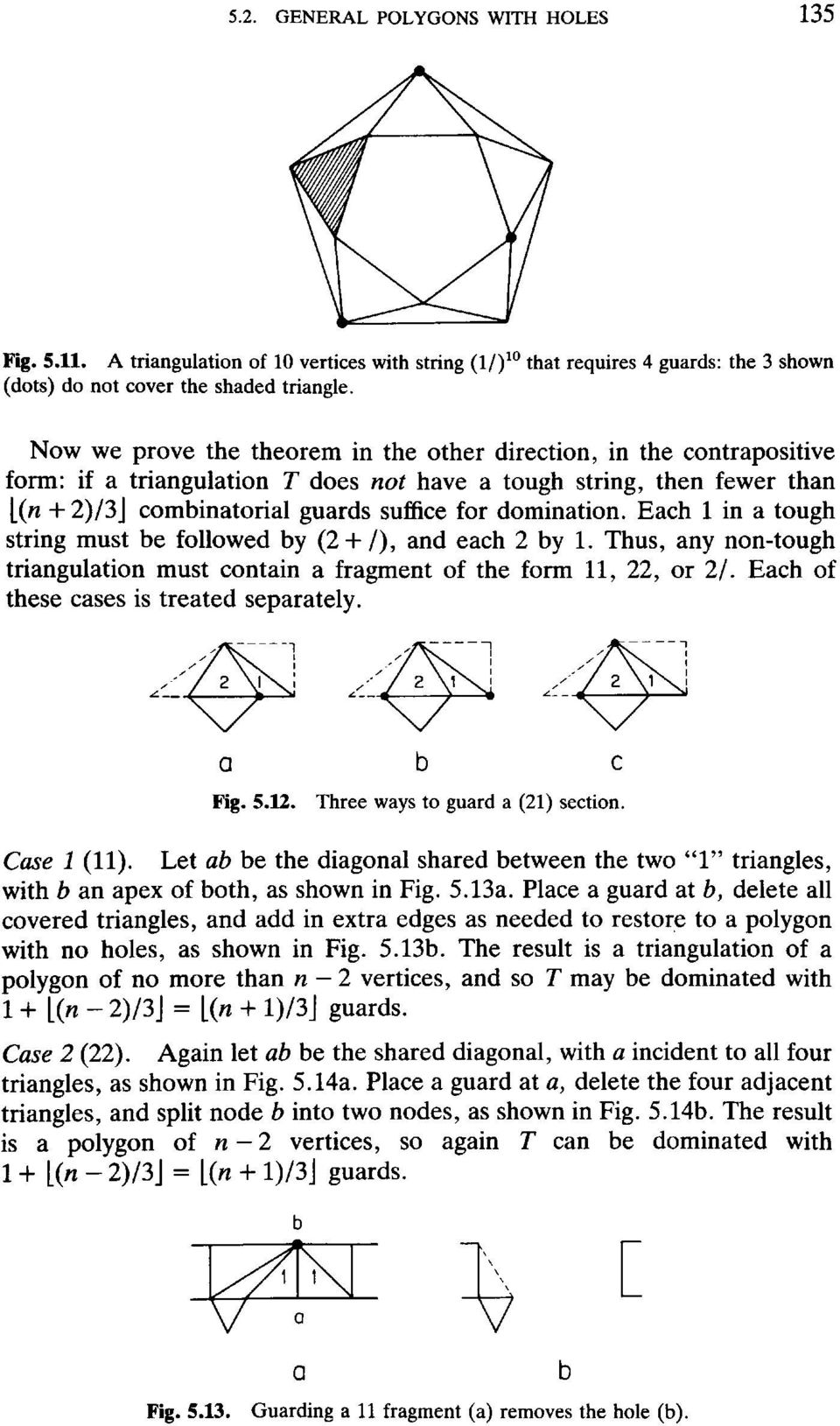 Each 1 in a tough string must be followed by (2 + 1), and each 2 by 1. Thus, any non-tough triangulation must contain a fragment of the form 11, 22, or 2/. Each of these cases is treated separately.