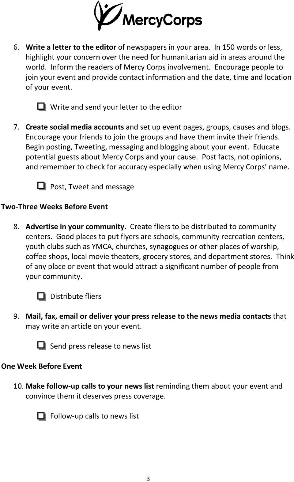 Write and send your letter to the editor 7. Create social media accounts and set up event pages, groups, causes and blogs. Encourage your friends to join the groups and have them invite their friends.
