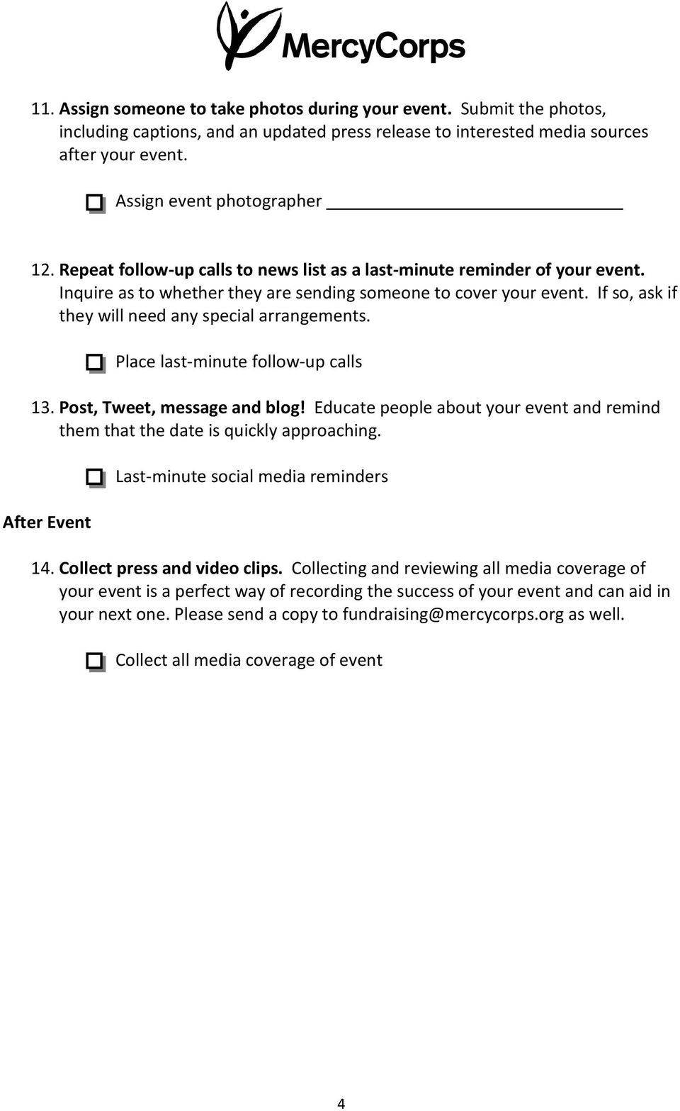 Place last-minute follow-up calls 13. Post, Tweet, message and blog! Educate people about your event and remind them that the date is quickly approaching.