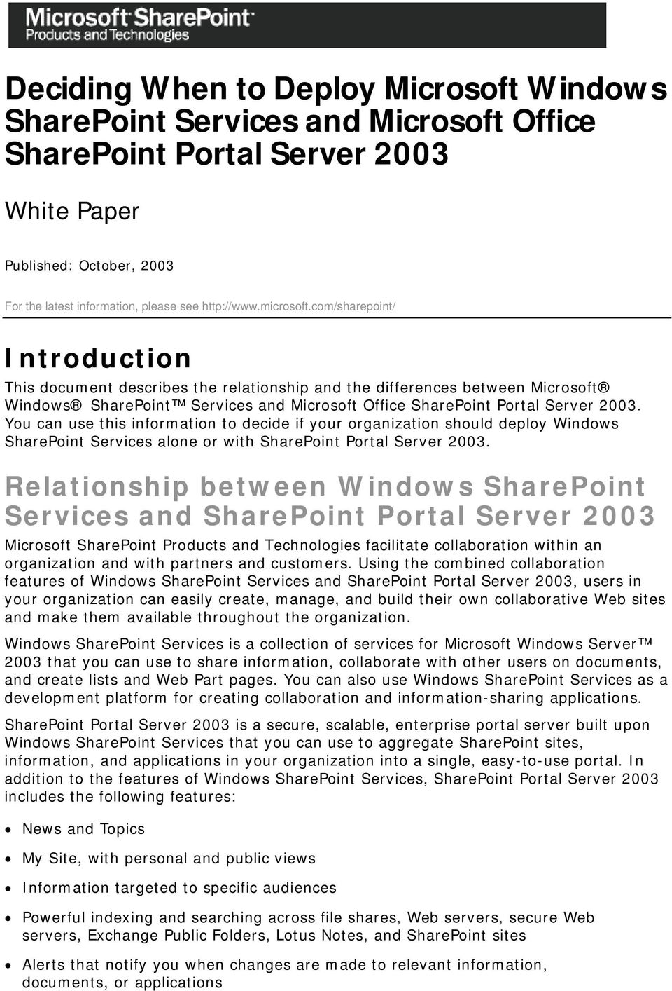 You can use this information to decide if your organization should deploy Windows SharePoint Services alone or with SharePoint Portal Server 2003.