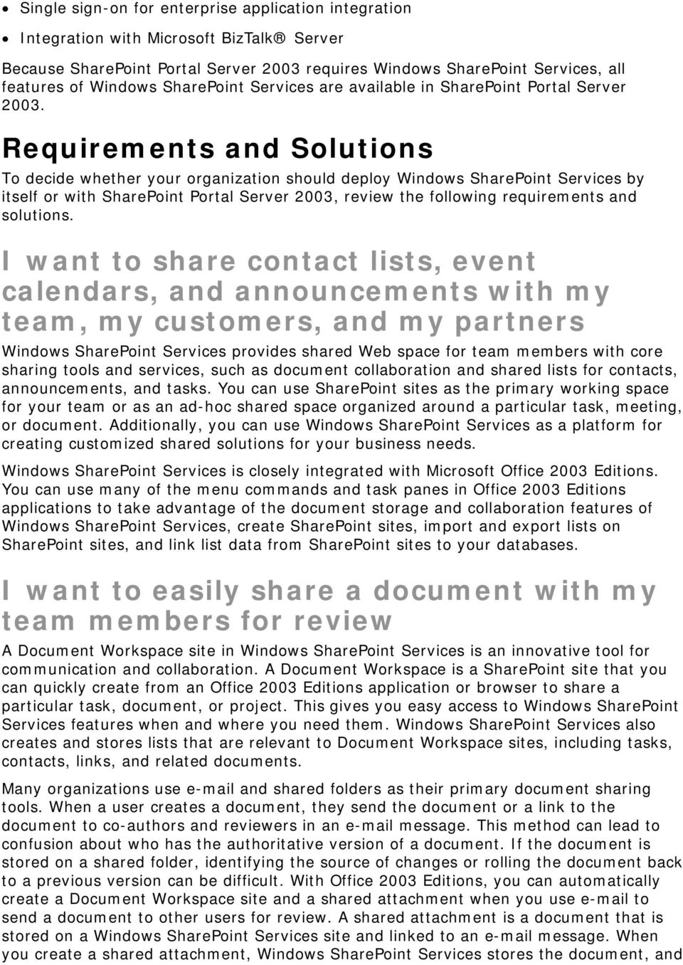 Requirements and Solutions To decide whether your organization should deploy Windows SharePoint Services by itself or with SharePoint Portal Server 2003, review the following requirements and