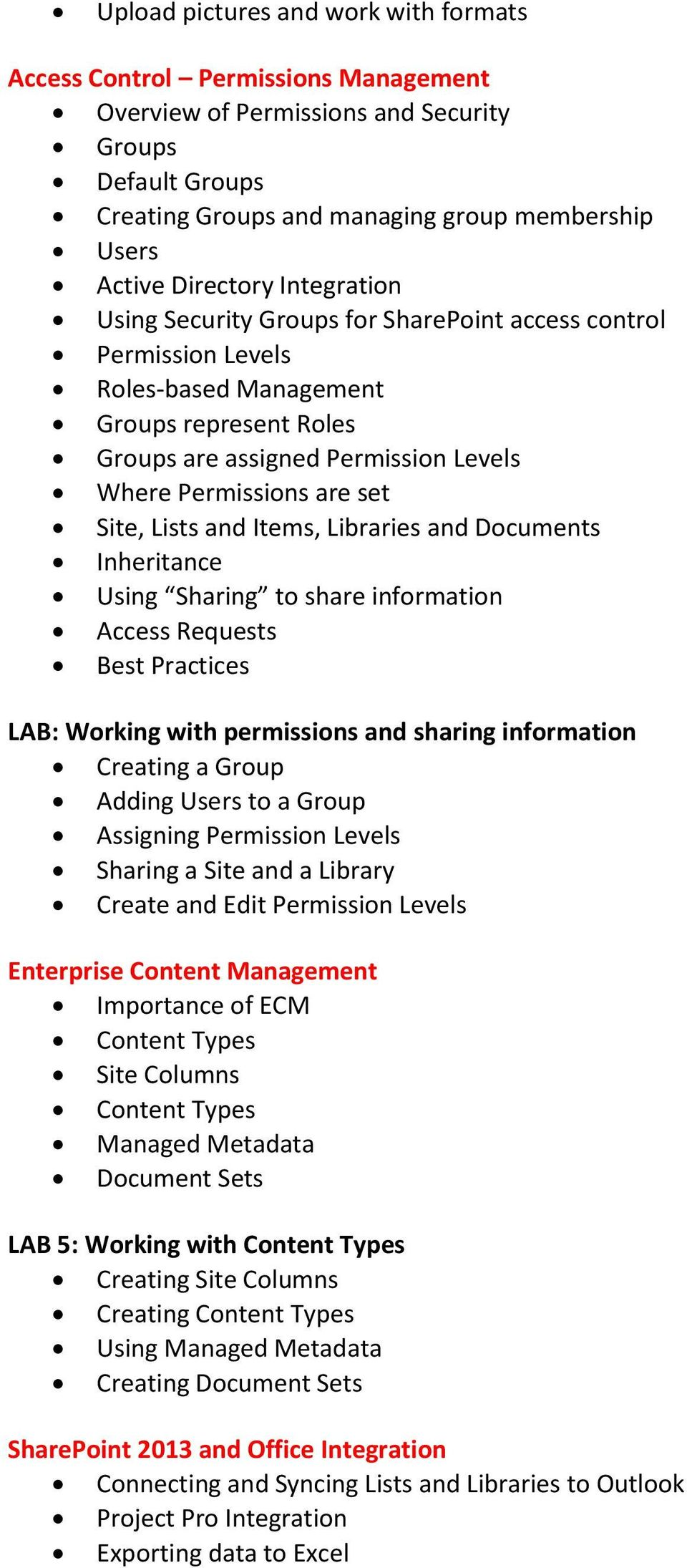 set Site, Lists and Items, Libraries and Documents Inheritance Using Sharing to share information Access Requests Best Practices LAB: Working with permissions and sharing information Creating a Group