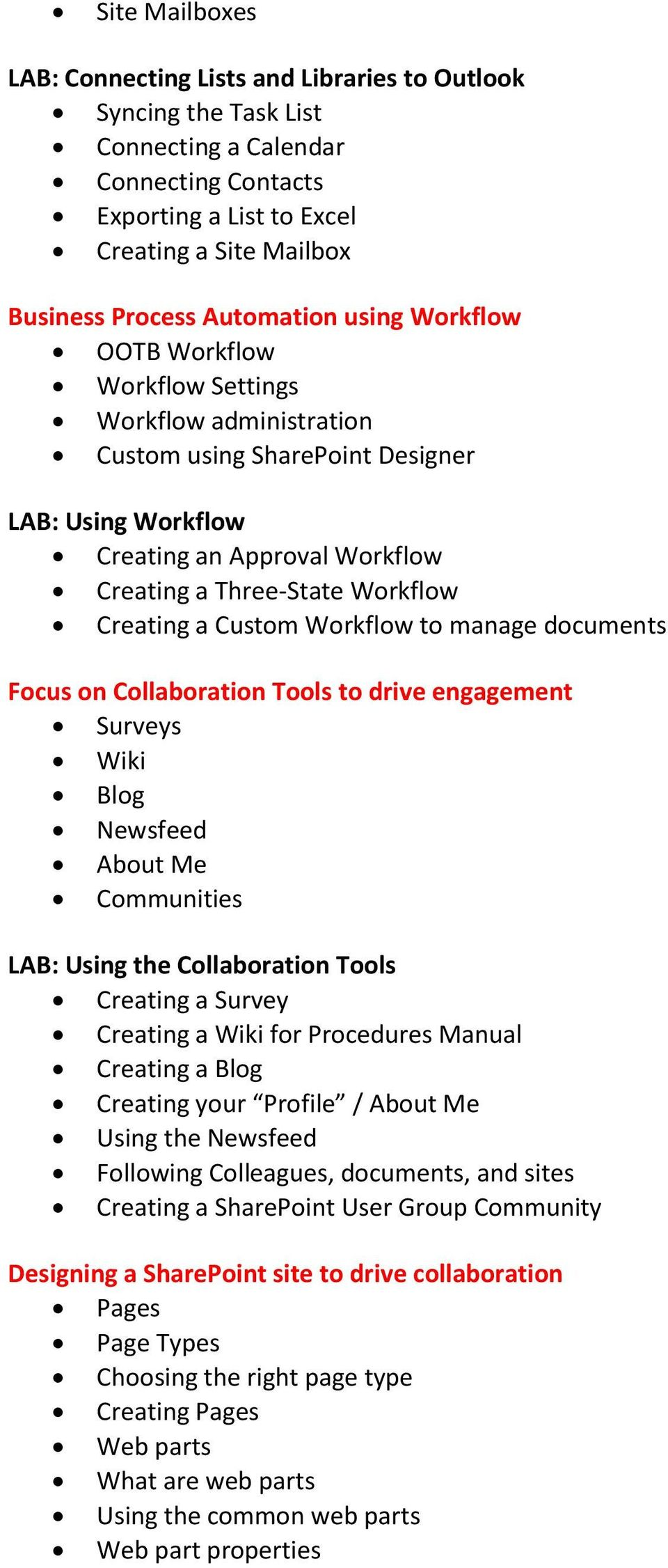 Creating a Custom Workflow to manage documents Focus on Collaboration Tools to drive engagement Surveys Wiki Blog Newsfeed About Me Communities LAB: Using the Collaboration Tools Creating a Survey
