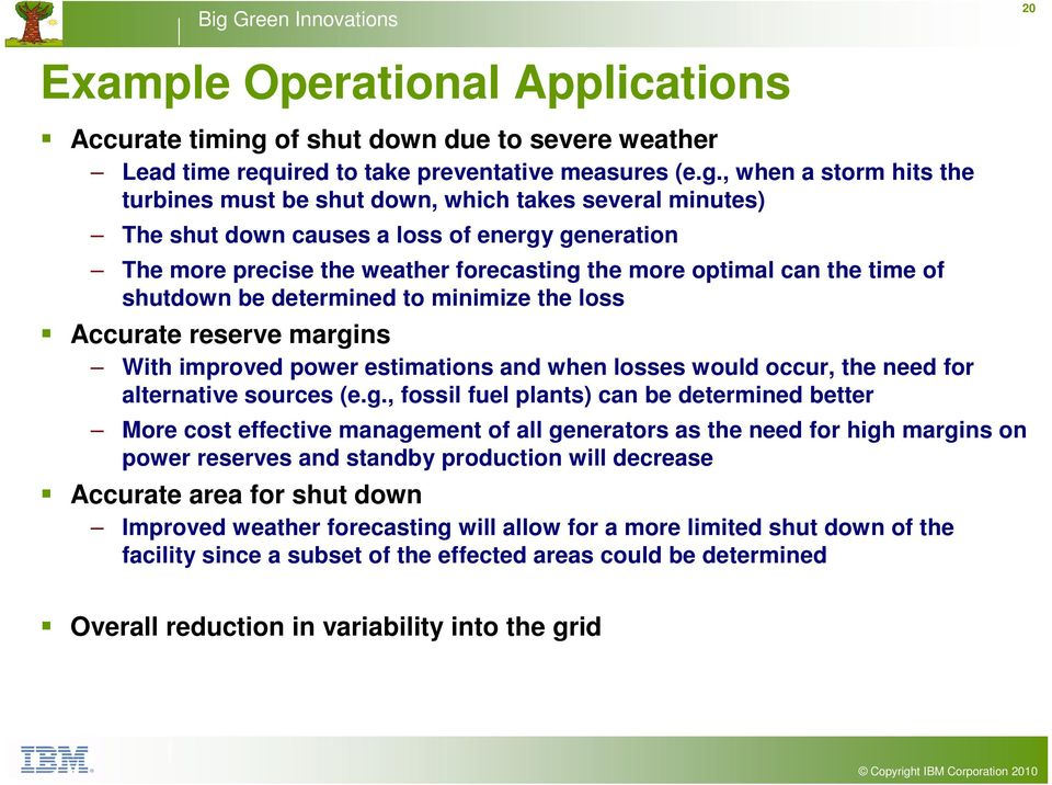 , when a storm hits the turbines must be shut down, which takes several minutes) The shut down causes a loss of energy generation The more precise the weather forecasting the more optimal can the