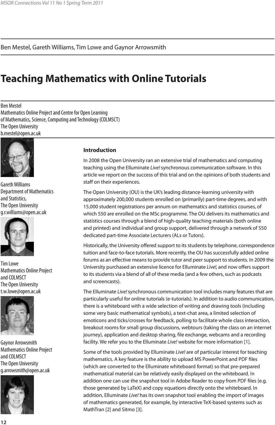 w.lowe@open.ac.uk Gaynor Arrowsmith Mathematics Online Project and COLMSCT g.arrowsmith@open.ac.uk In 2008 the Open University ran an extensive trial of mathematics and computing teaching using the Elluminate Live!