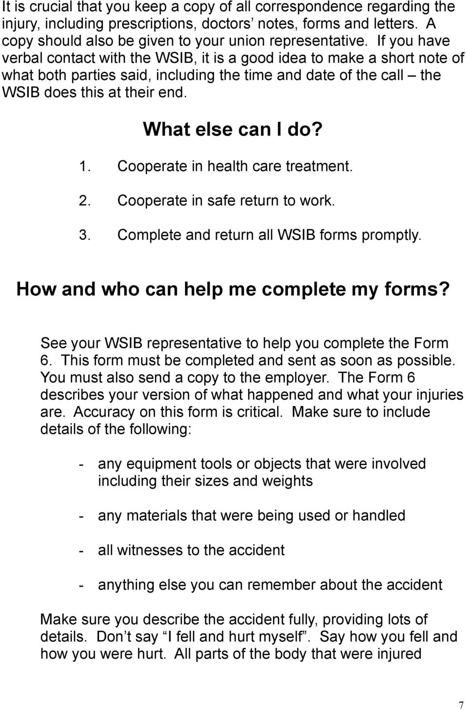 1. Cooperate in health care treatment. 2. Cooperate in safe return to work. 3. Complete and return all WSIB forms promptly. How and who can help me complete my forms?
