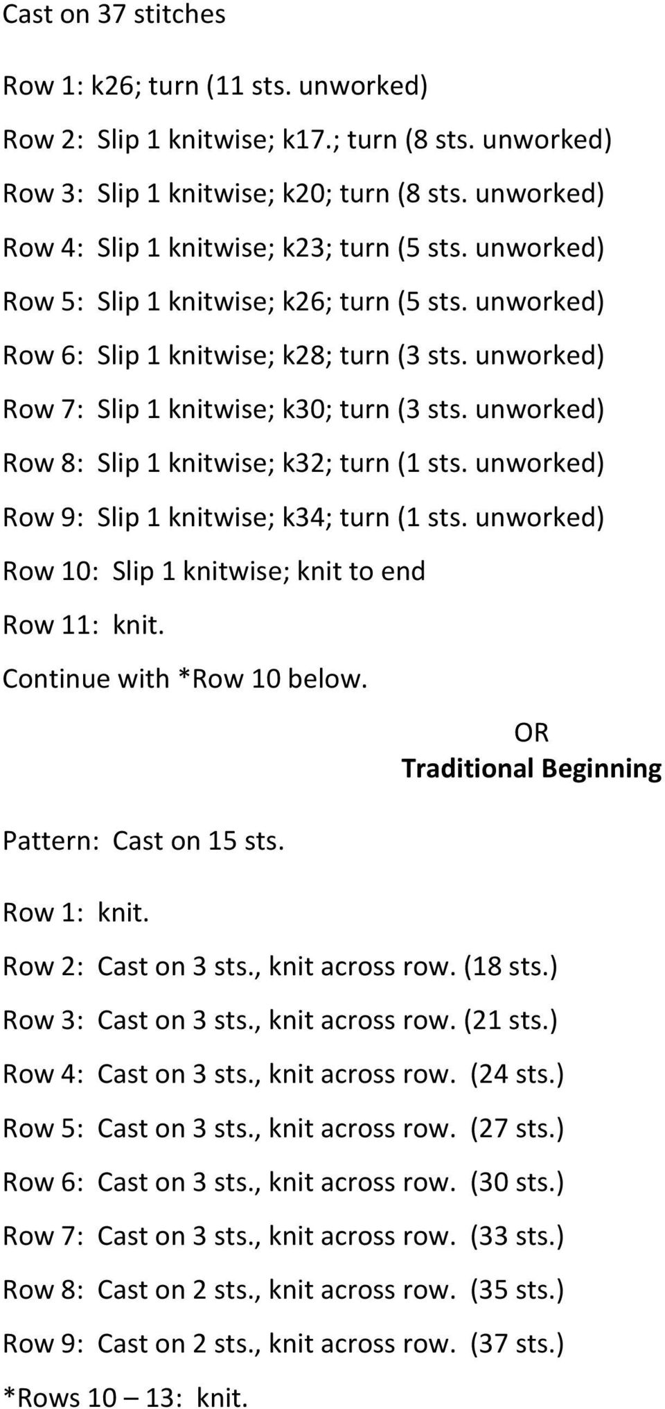 unworked) Row 7: Slip 1 knitwise; k30; turn (3 sts. unworked) Row 8: Slip 1 knitwise; k32; turn (1 sts. unworked) Row 9: Slip 1 knitwise; k34; turn (1 sts.