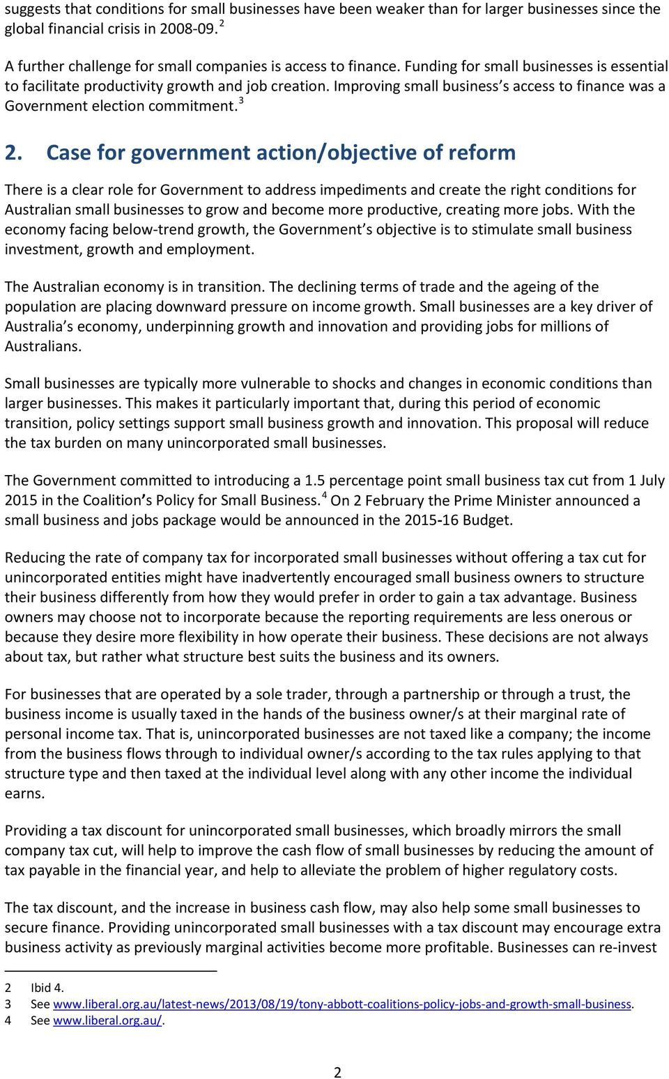 Case for government action/objective of reform There is a clear role for Government to address impediments and create the right conditions for Australian small businesses to grow and become more