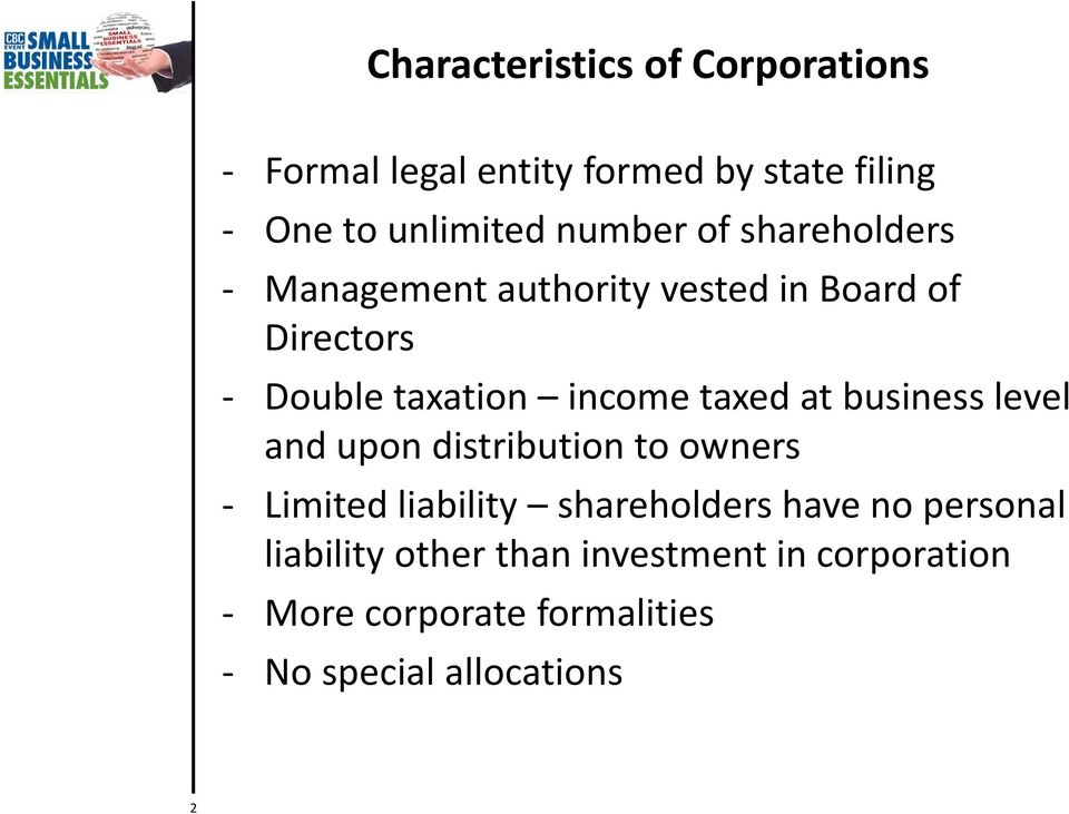 taxed at business level and upon distribution to owners Limited liability shareholders have no