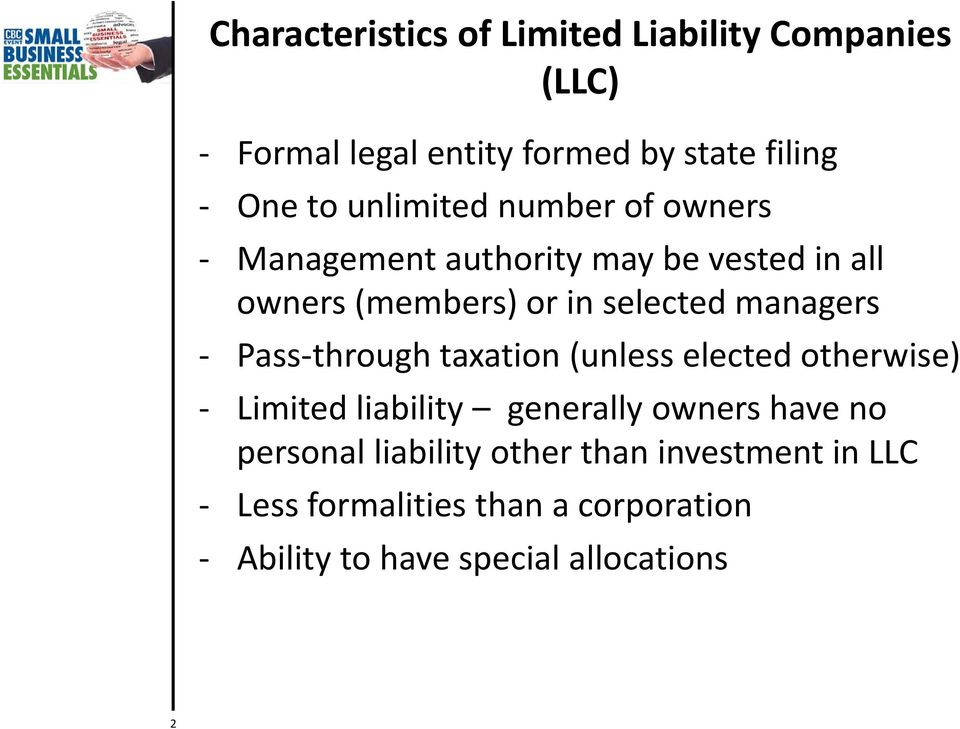 managers Pass through taxation (unless elected otherwise) Limited liability generally owners have no
