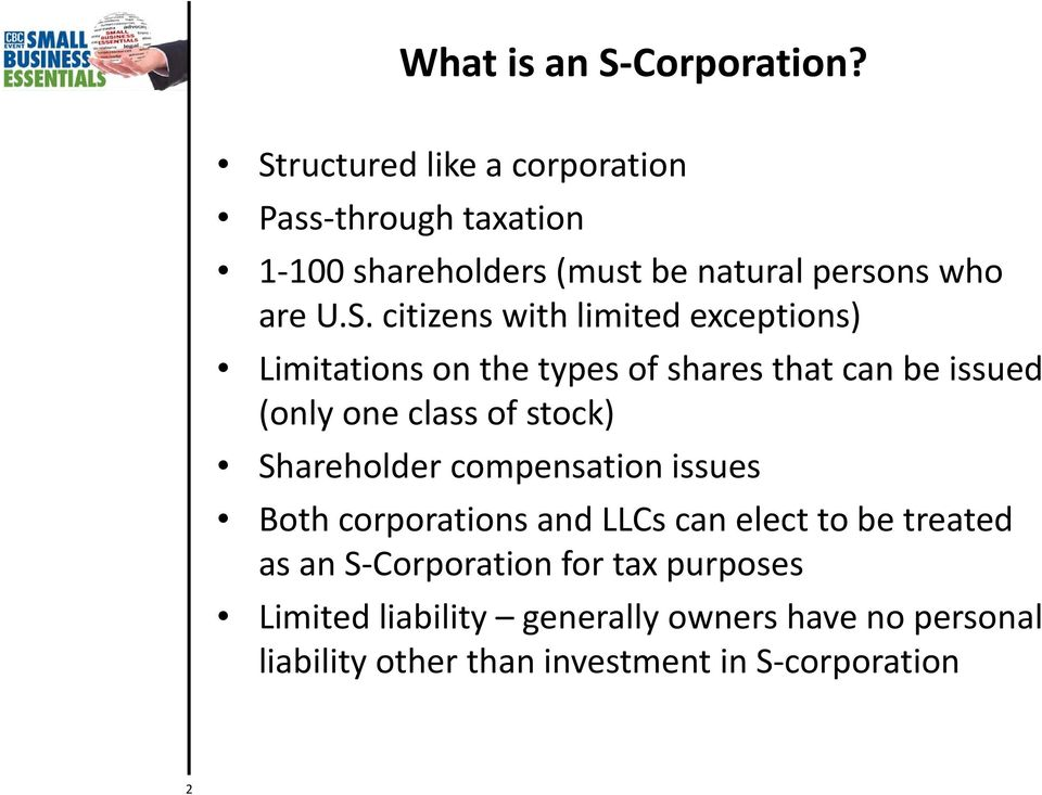 with limited exceptions) Limitations on the types of shares that can be issued (only one class of stock) Shareholder