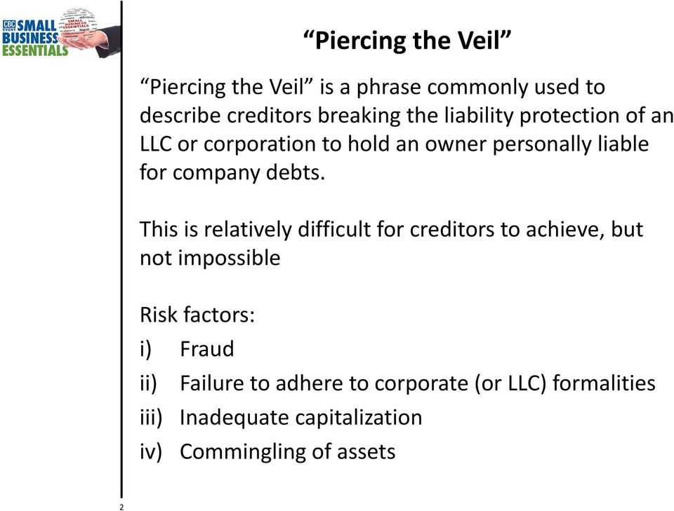 This is relatively difficult for creditors to achieve, but not impossible Risk factors: i) Fraud ii)