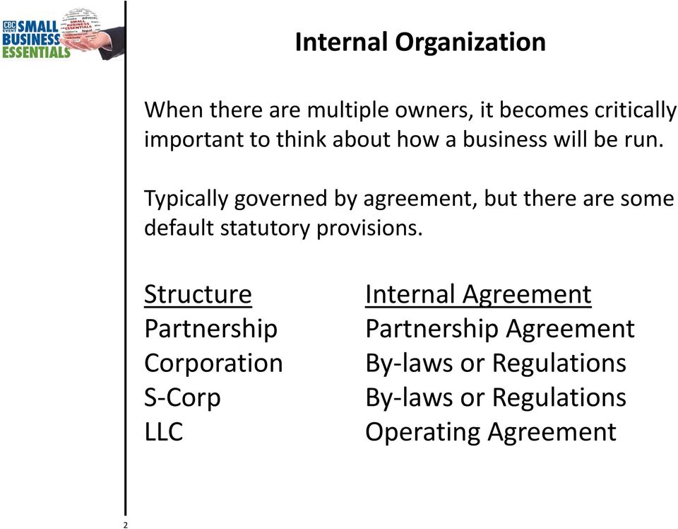 Typically governed by agreement, but there are some default statutory provisions.