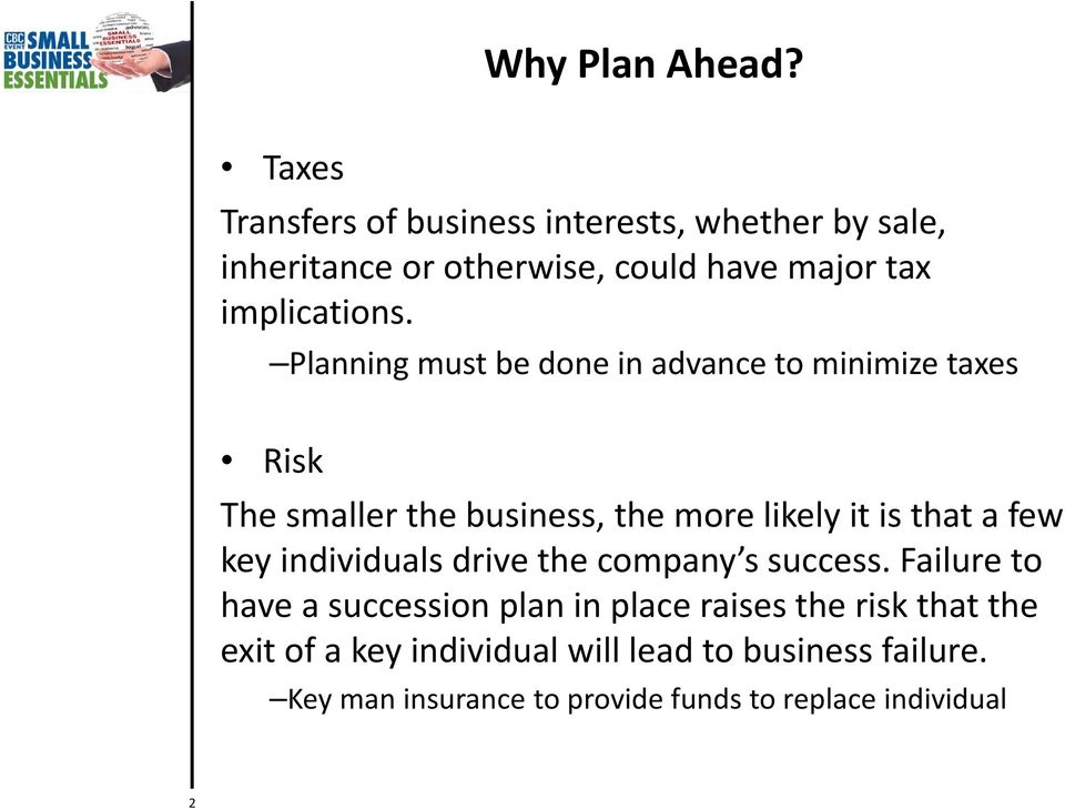 Planning must be done in advance to minimize taxes Risk The smaller the business, the more likely it is that a few key