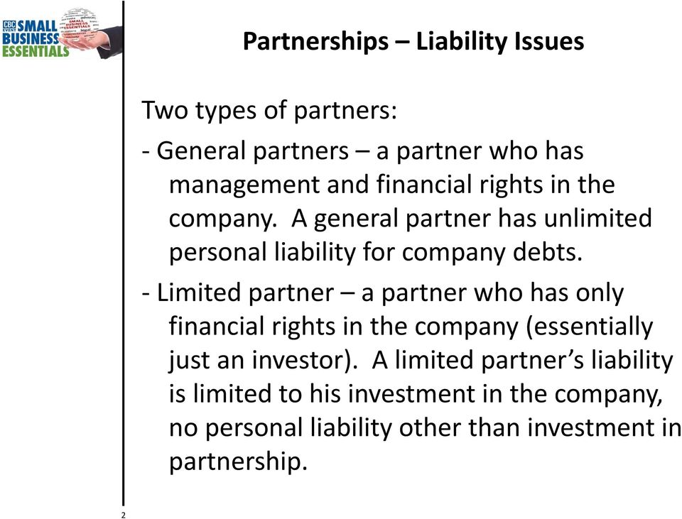 Limited partner a partner who has only financial rights in the company (essentially just an investor).