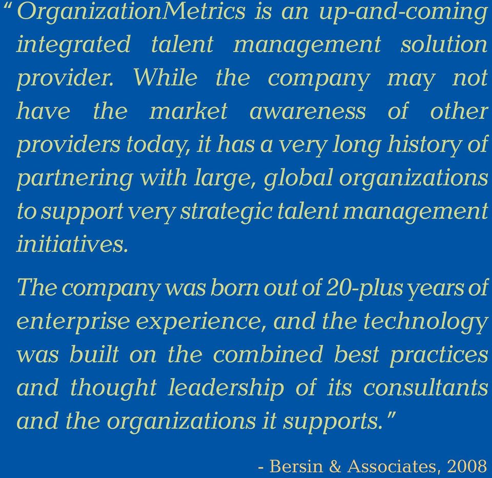global organizations to support very strategic talent management initiatives.