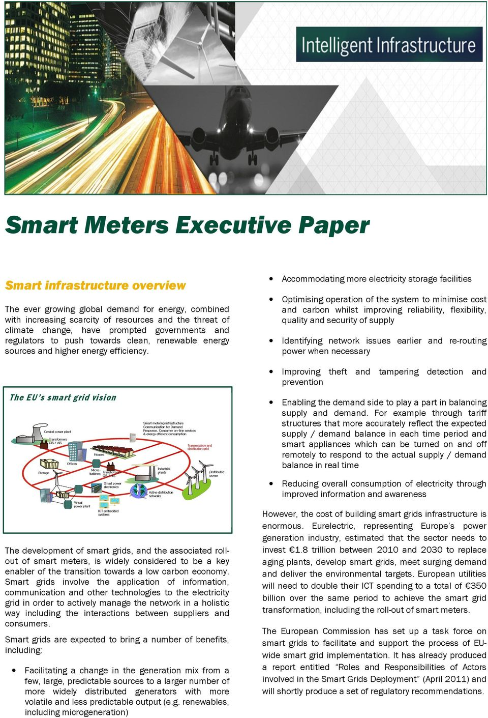 The EU s smart grid vision Accommodating more electricity storage facilities Optimising operation of the system to minimise cost and carbon whilst improving reliability, flexibility, quality and