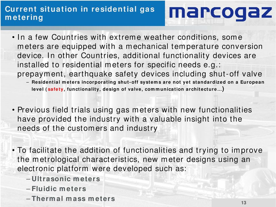 : prepayment, earthquake safety devices including shut-off valve Residential meters incorporating shut-off systems are not yet standardized on a European level (safety, functionality, design of