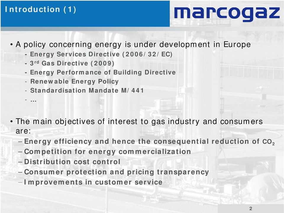 objectives of interest to gas industry and consumers are: Energy efficiency and hence the consequential reduction of CO 2