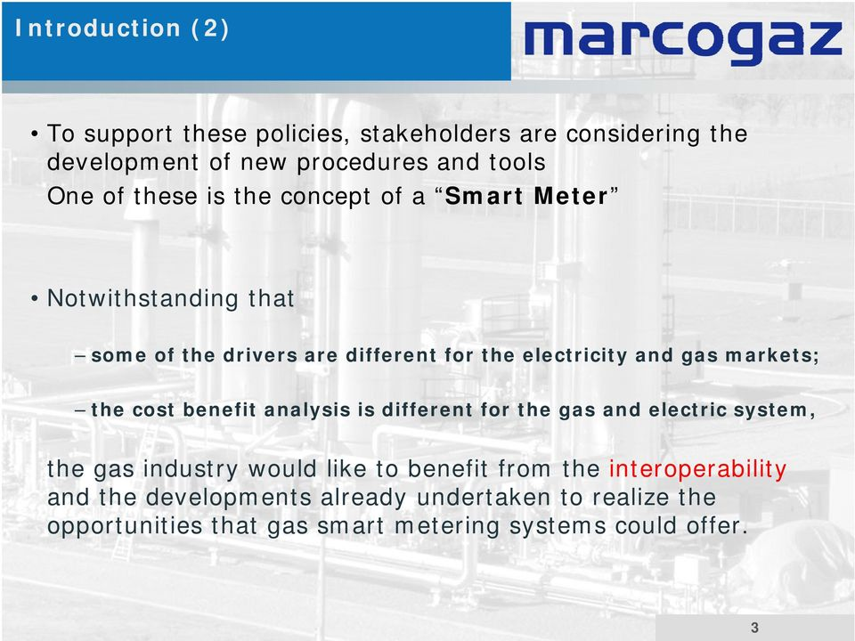 markets; the cost benefit analysis is different for the gas and electric system, the gas industry would like to benefit from