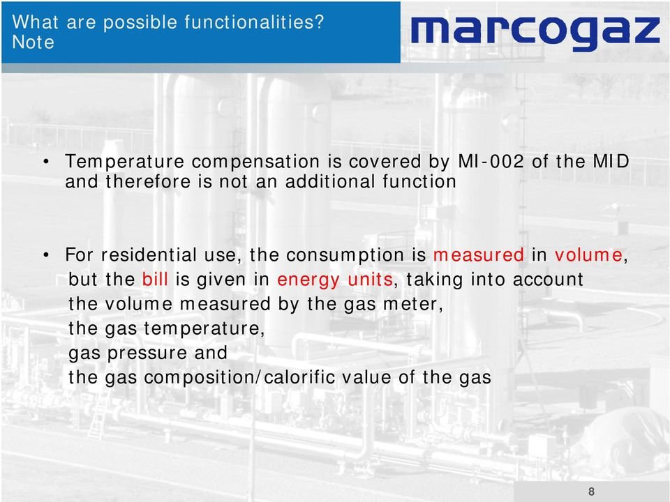 function For residential use, the consumption is measured in volume, but the bill is given in
