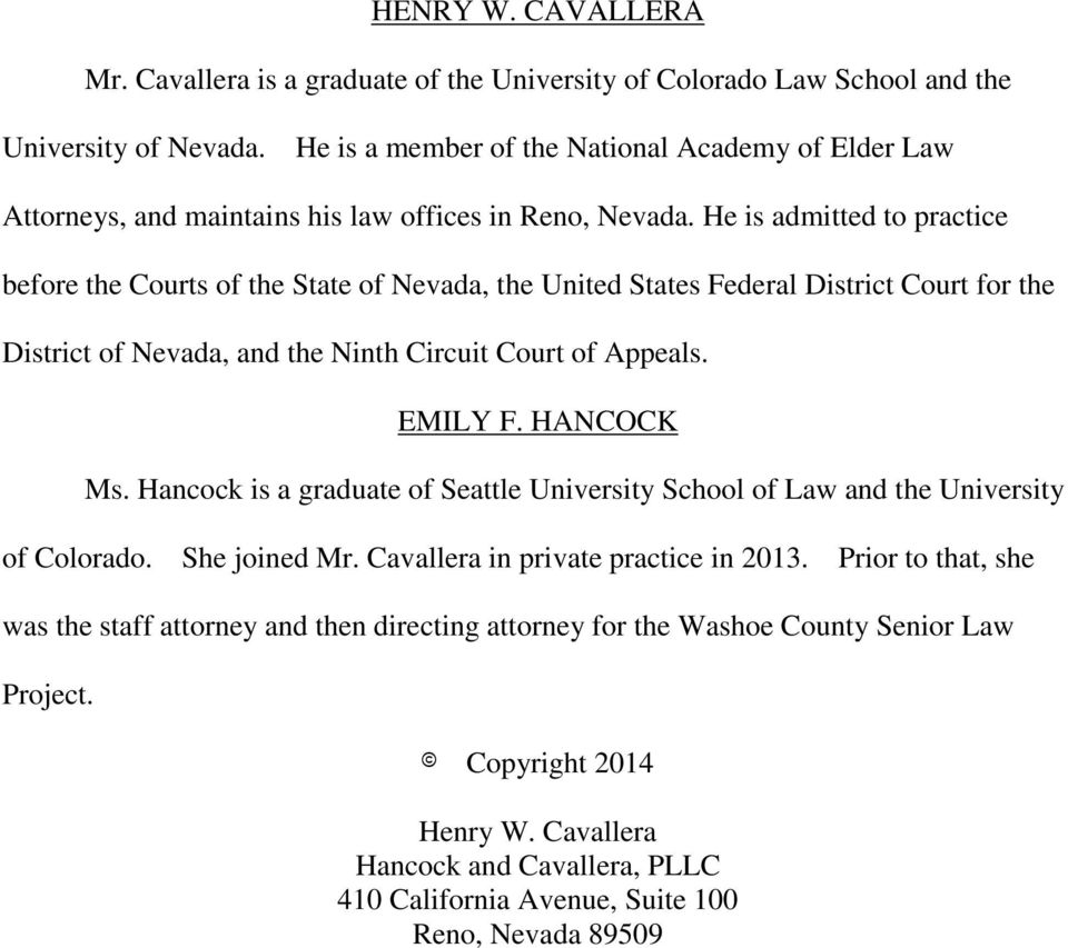 He is admitted to practice before the Courts of the State of Nevada, the United States Federal District Court for the District of Nevada, and the Ninth Circuit Court of Appeals. EMILY F. HANCOCK Ms.