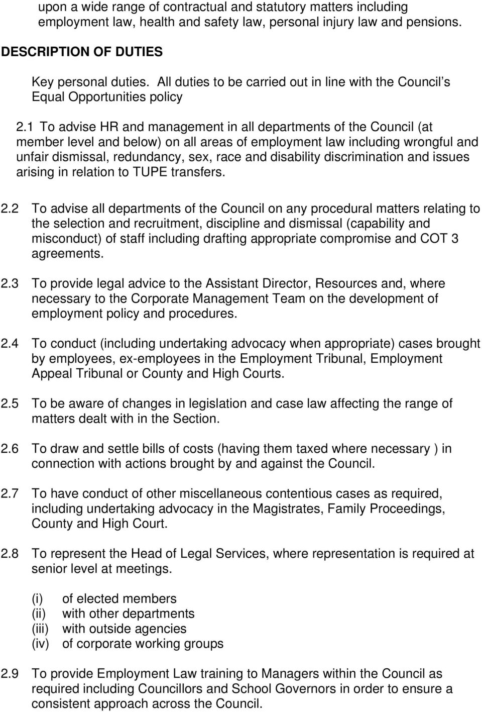 1 To advise HR and management in all departments of the Council (at member level and below) on all areas of employment law including wrongful and unfair dismissal, redundancy, sex, race and