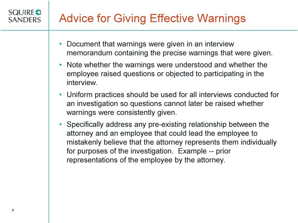 Uniform practices should be used for all interviews conducted for an investigation so questions cannot later be raised whether warnings were consistently given.