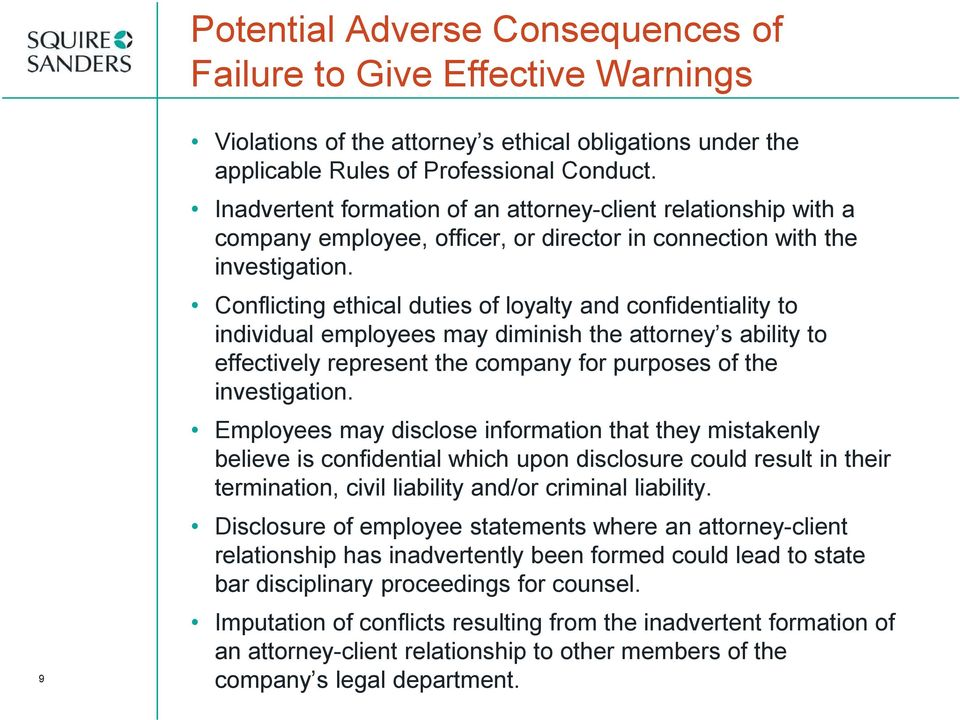 Conflicting ethical duties of loyalty and confidentiality to individual employees may diminish the attorney s ability to effectively represent the company for purposes of the investigation.
