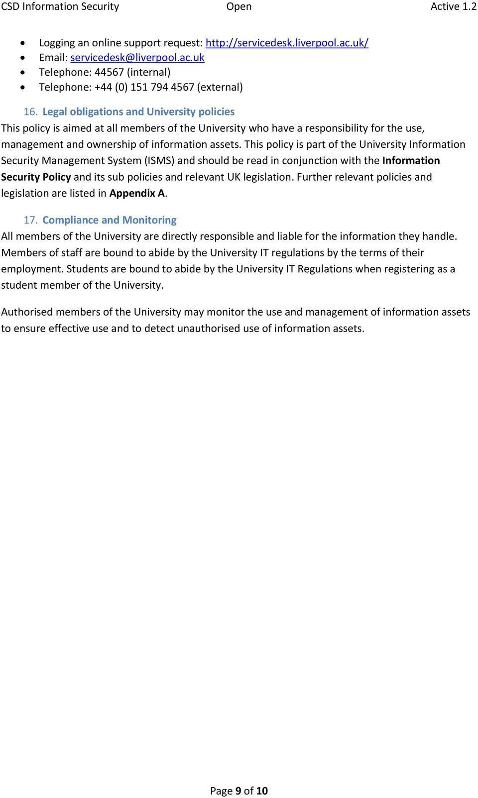 This policy is part of the University Information Security Management System (ISMS) and should be read in conjunction with the Information Security Policy and its sub policies and relevant UK