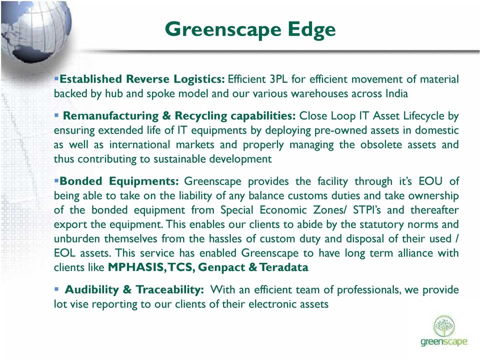 assets and thus contributing to sustainable development Bonded Equipments: Greenscape provides the facility through it s EOU of being able to take on the liability of any balance customs duties and