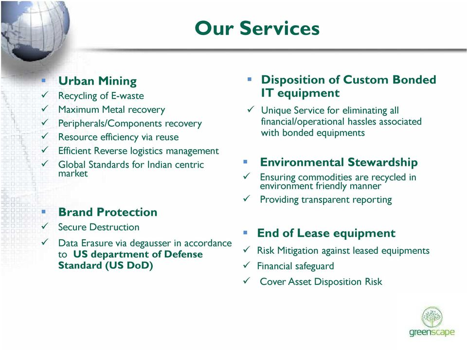 Custom Bonded IT equipment Unique Service for eliminating all financial/operational hassles associated with bonded equipments Environmental Stewardship Ensuring commodities are