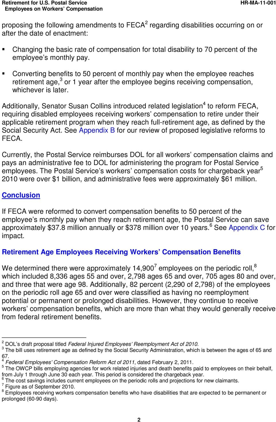 Additionally, Senator Susan Collins introduced related legislation 4 to reform FECA, requiring disabled employees receiving workers compensation to retire under their applicable retirement program