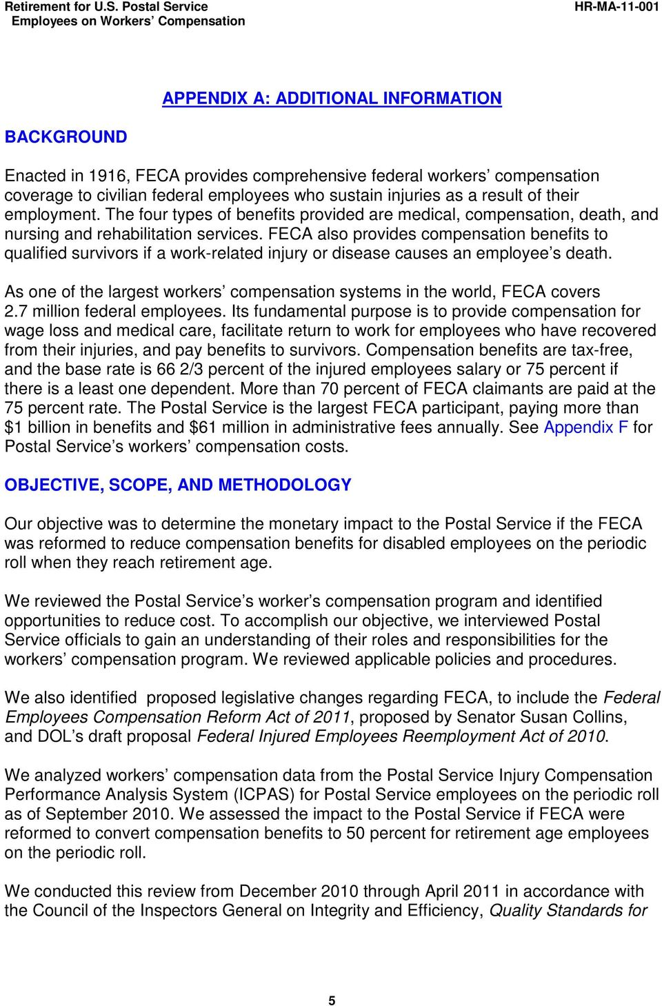 FECA also provides compensation benefits to qualified survivors if a work-related injury or disease causes an employee s death.