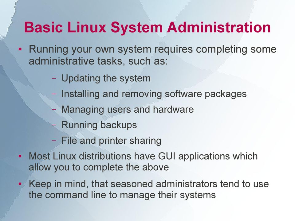 backups File and printer sharing Most Linux distributions have GUI applications which allow you to