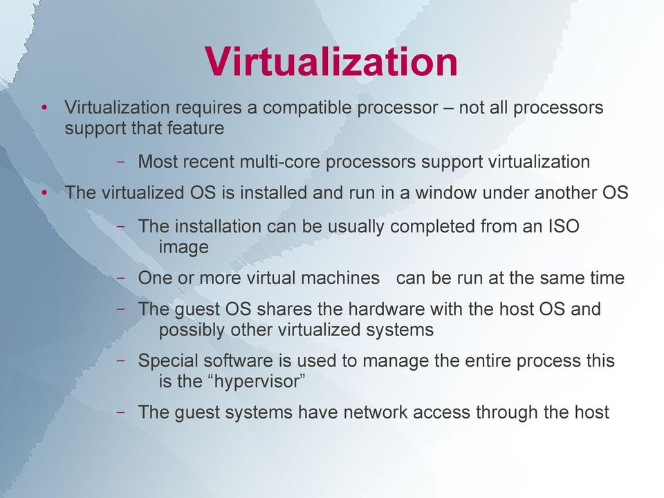 ISO image One or more virtual machines can be run at the same time The guest OS shares the hardware with the host OS and possibly other